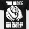 You Decide Know Who You Are Not Society - Men's Premium T-Shirt