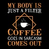 My Body Is Just A Filter Coffee T Shirt - Men's Premium T-Shirt