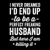 I Never Dreamed Perfect Freaking Husband - Men's Premium T-Shirt