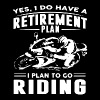 yes i do have a retirement plan i plan to go ridin - Men's Premium T-Shirt