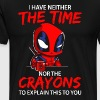 I have neither the time nor the crayons shirt - Men's Premium T-Shirt
