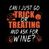 CAN I JUST GO TRICK OR TREATING AND ASK FOR WINE - Men's Premium T-Shirt