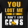 You lost Me at I don't like Cows - Men's Premium T-Shirt