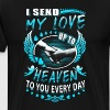 Dad I Send My Love Up To Heaven To You Every Day - Men's Premium T-Shirt