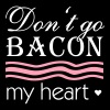 don't go bacon my heart - Men's Premium T-Shirt