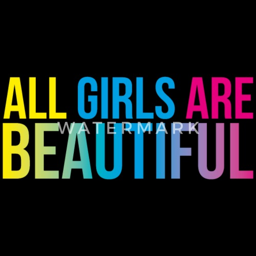 all girls are beautiful
