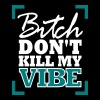 Bitch, dont kill my vibe - Men's Premium T-Shirt
