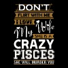 Dont Flirt With Me Love My Wife She Crazy Pisces - Men's Premium T-Shirt