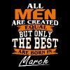 All men the best are born in March - Men's Premium T-Shirt