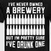 i ve never owned a brewery but i m pretty sure i v - Men's Premium T-Shirt