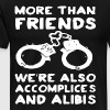 more than friends we re also accomplices and alibi - Men's Premium T-Shirt