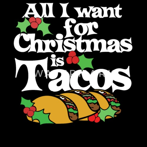 all i want for christmas is tacos by thuhang4989 spreadshirt