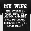 My wife the sweetest most beautiful loving amazing - Men's Premium T-Shirt