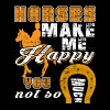 Horses Make Me Happy You Not So Much T Shirt - Men's Premium T-Shirt