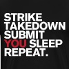 Strike.Takedown.Submit.You Sleep.Repeat - Men's Premium T-Shirt