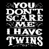you don t scare me i have twins - Men's Premium T-Shirt