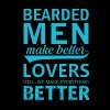 Bearded Men Make Better Lovers - Men's Premium T-Shirt