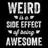 Weird - Weird is a side effect of being awesome - Men's Premium T-Shirt