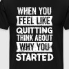 When you feel like quitting think why you started - Men's Premium T-Shirt
