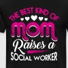 The Best Kind Of Mom Raise A Social Worker T Shirt - Men's Premium T-Shirt