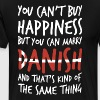 You can't buy happiness but you can marry danish a - Men's Premium T-Shirt