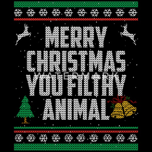merry christmas you filthy animal ugly sweater shirt by spreadshirt