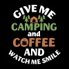 GIVE ME CAMPING AND COFFEE AND WATCH ME SMILE - Men's Premium T-Shirt
