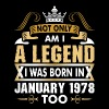 Not Only Am I A Legend I Was Born In January 1978 - Men's Premium T-Shirt