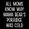 All moms know why mama bear's porrige was cold - Men's Premium T-Shirt