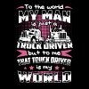 To the world my man is just a truck driver but to - Men's Premium T-Shirt