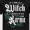 I AM WITCH I DON'T WAIT FOR KARMA - Men's Premium T-Shirt