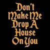 House - Don't Make Me Drop A House On You - Men's Premium T-Shirt