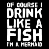 Mermaid - Of course I drink like a fish I'm a me - Men's Premium T-Shirt