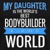 Bodybuilder - my daughter is the world's best bo - Men's Premium T-Shirt