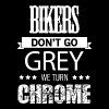 BIKER - BIKERS DON'T GO GREY WE TURN CHROME - Men's Premium T-Shirt