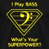 Bass - I Play Bass. What's Your Superpower? - Men's Premium T-Shirt
