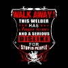 Welder - walk away! this welder has anger issues - Men's Premium T-Shirt