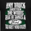 Ford - Ford - it takes a ford to get you out - Men's Premium T-Shirt