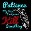 Patience My Ass I'm Gonna Kill Something - Men's Premium T-Shirt