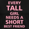 Every Tall Girl Needs A Short Best Friend - Men's Premium T-Shirt