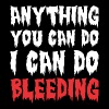 Anything You Can Do I Can Do Bleeding - Men's Premium T-Shirt