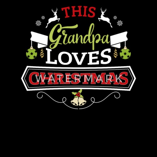 grandpa gift this grandpa loves christmas by vivi lane collections spreadshirt - Grandpa For Christmas