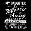 my daughter is tattooed sassy classy and a bit sma - Men's Premium T-Shirt