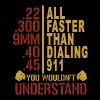 all faster than dialing 911 you wouldn't understan - Men's Premium T-Shirt
