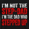 I'm not the Step-Dad I'm the Dad Who Stepped Up - Men's Premium T-Shirt