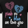 Pink or Blue we love you gender reveal party - Men's Premium T-Shirt