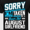 Sorry Im Already Taken By A Super Hot August Girlf - Men's Premium T-Shirt