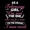 As a february girl i'm not the one who needs a man - Men's Premium T-Shirt