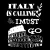 Italy Is Calling And I Must Go T Shirt - Men's Premium T-Shirt