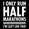 I Only Run Half Marathons - I'm Lazy Like That - Men's Premium T-Shirt